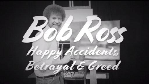 Bob Ross Happy Accidents Betrayal & Greed